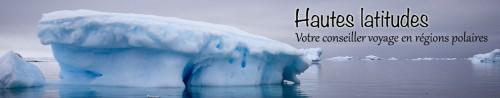 Hautes latitudes, votre conseiller voyage en régions polaires