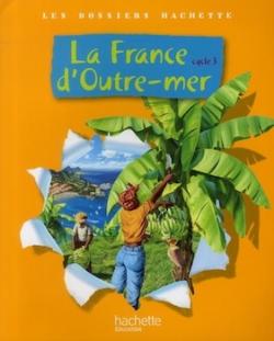 La France d'Outre-mer - Hachette, 2010