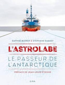 """Livre """"L'Astrolabe le passeur de l'Antarctique"""" - 2017"""