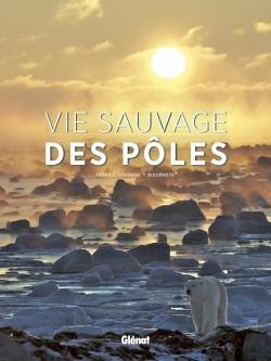 "Livre ""Vie sauvage-des pôles"", Fabrice Genevois, Glénat, 2018"